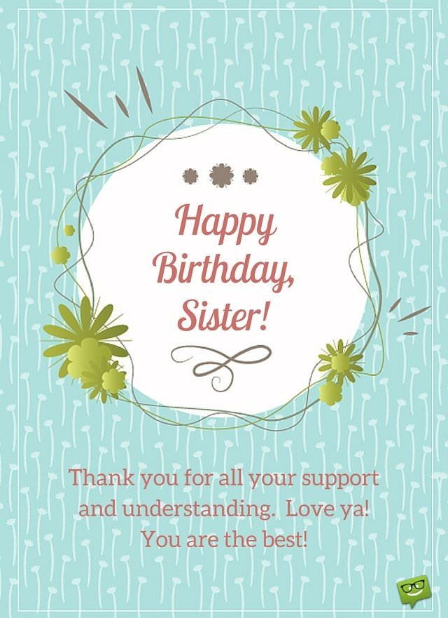 Happy Birthday sister. Thanks for your support and understanding.