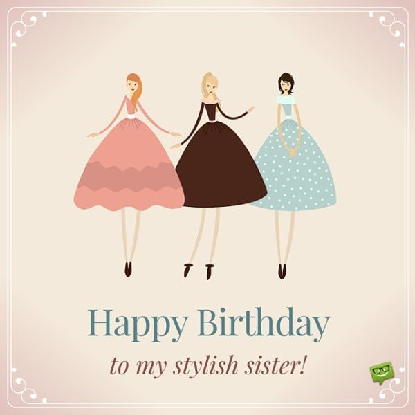 Happy Birthday to my stylish sister.