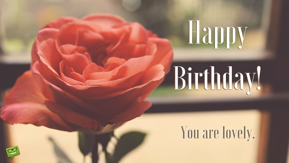 Happy Birthday, you are lovely.