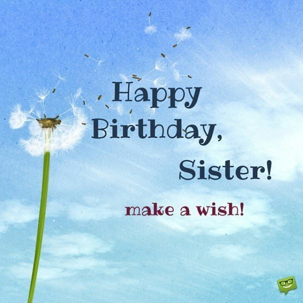 Happy Birthday Sister. Make a Wish!