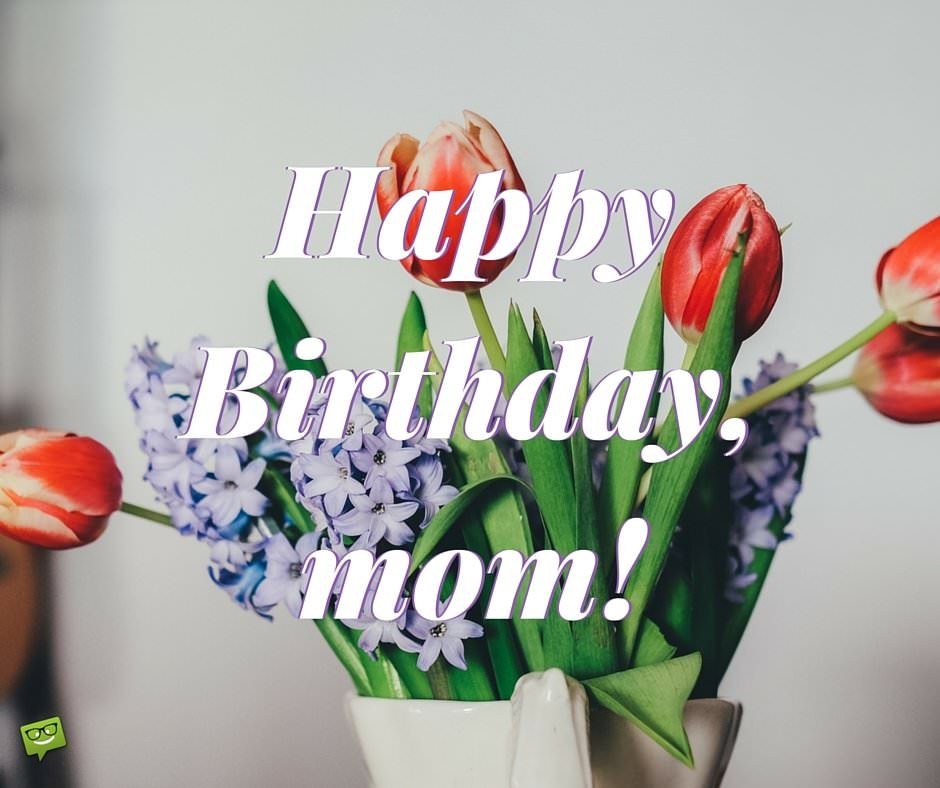 Happy birthday mom.