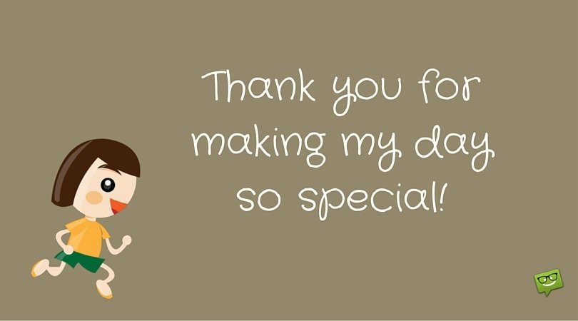 Thank you for making my day so special!