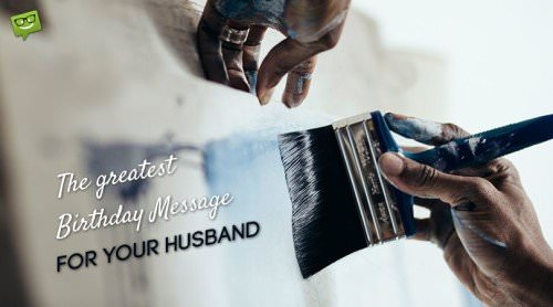 The greatest Birthday Message for your Husband.