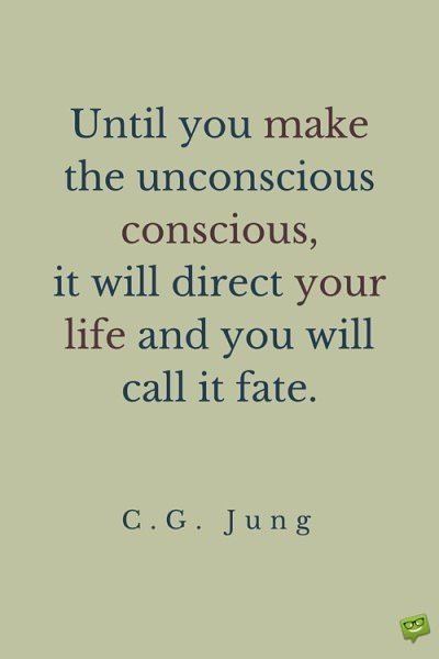 Until you make the unconscious conscious, it will direct your life and you will call it fate. C.G. Jung.