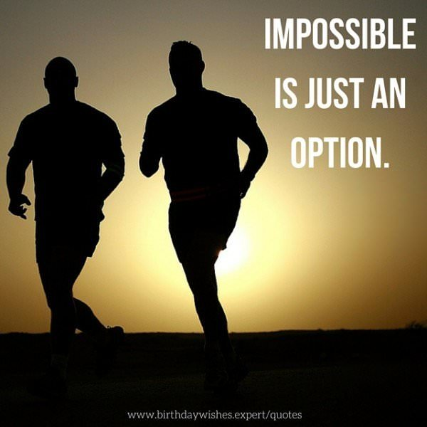 Impossible is just an option.