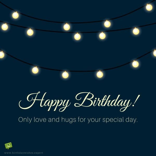Happy Birthday! Only love and hugs for your special day.