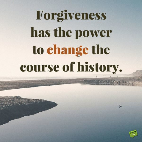 Forgiveness has the power to change the course of history.