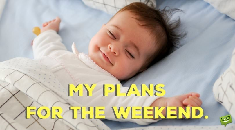 My plans for the weekend.