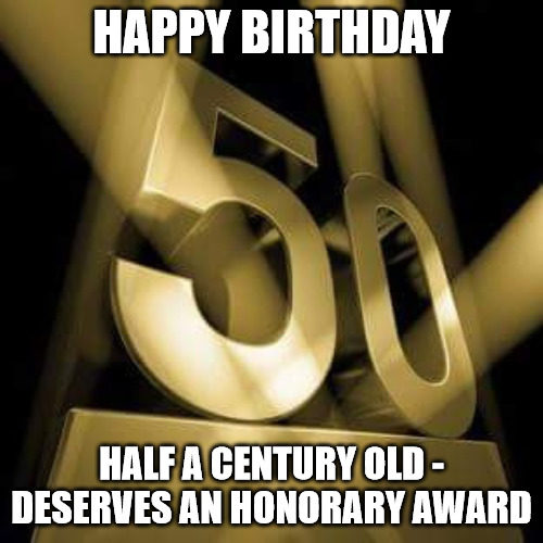 Half a century old - Funny 50th birthday meme