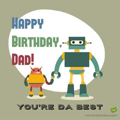 Happy Birthday dad! You're da best.