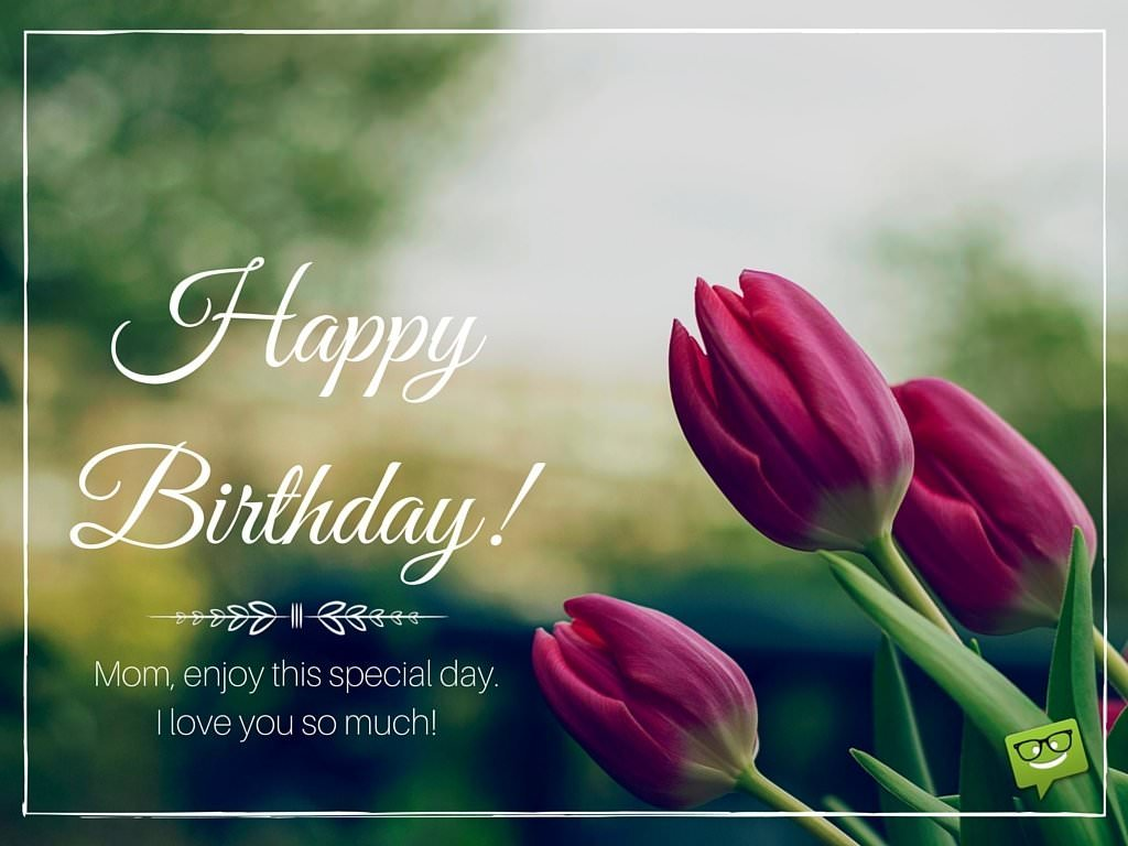 Beautiful birthday images that your mother would appreciate mom enjoy this special day i love you so much happy birthday izmirmasajfo
