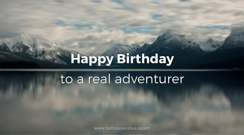 Happy Birthday, to a real adventurer!
