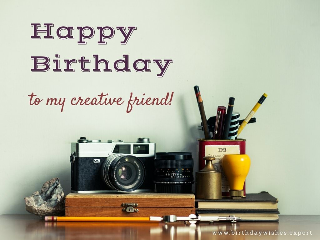 Happy Birthday, to my creative friend!