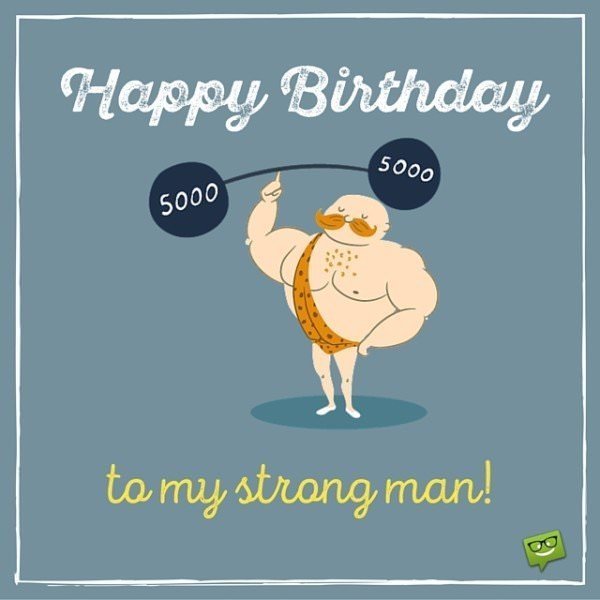 Happy Birthday, to my strong man!