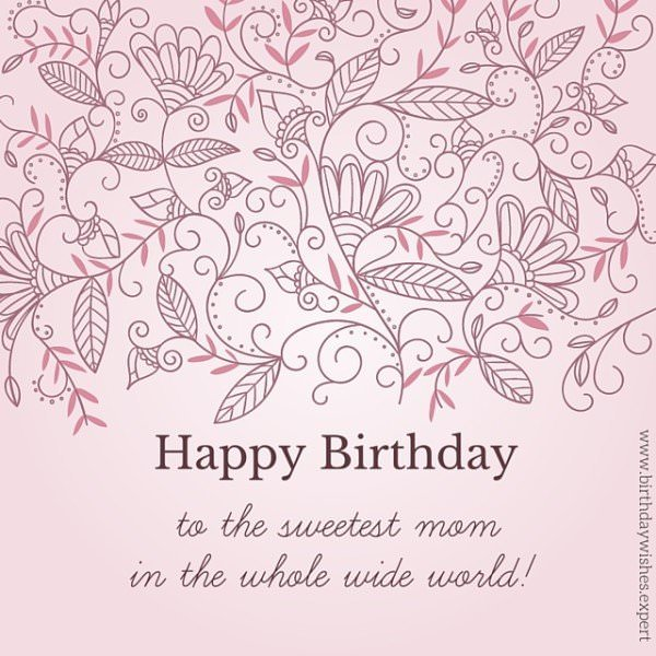 Happy Birthday to the sweetest mother on the whole wide world.