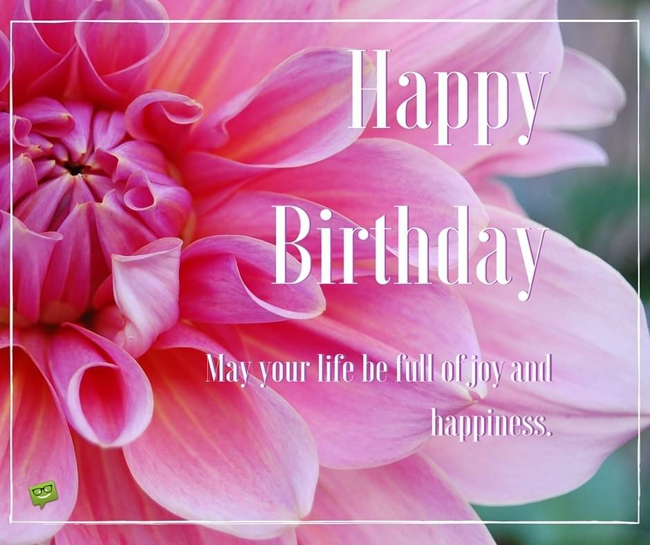 Happy Birthday. May your life be full of joy and happiness.