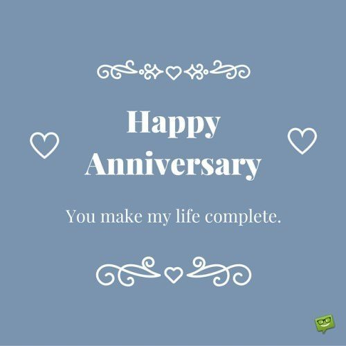 Happy Anniversary, you make my life complete.