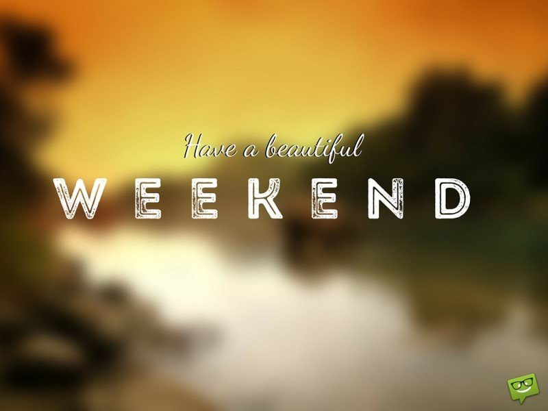 Have a beautiful weekend.