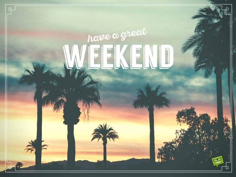 Have a Nice Weekend | Beautiful Weekend Quotes  Have a Nice Wee...