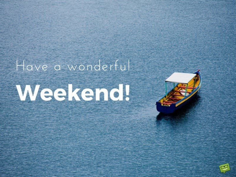 Have a wonderful Weekend!