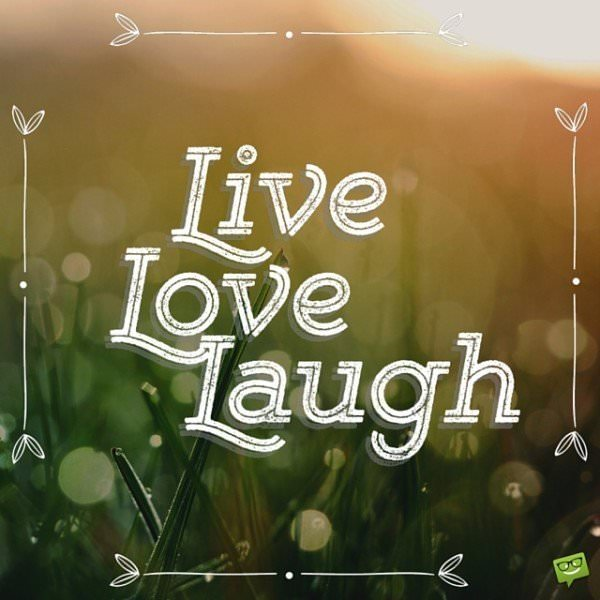 Live, Love, Laugh.