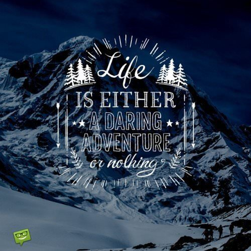 Life is either a daring adventure or nothing!
