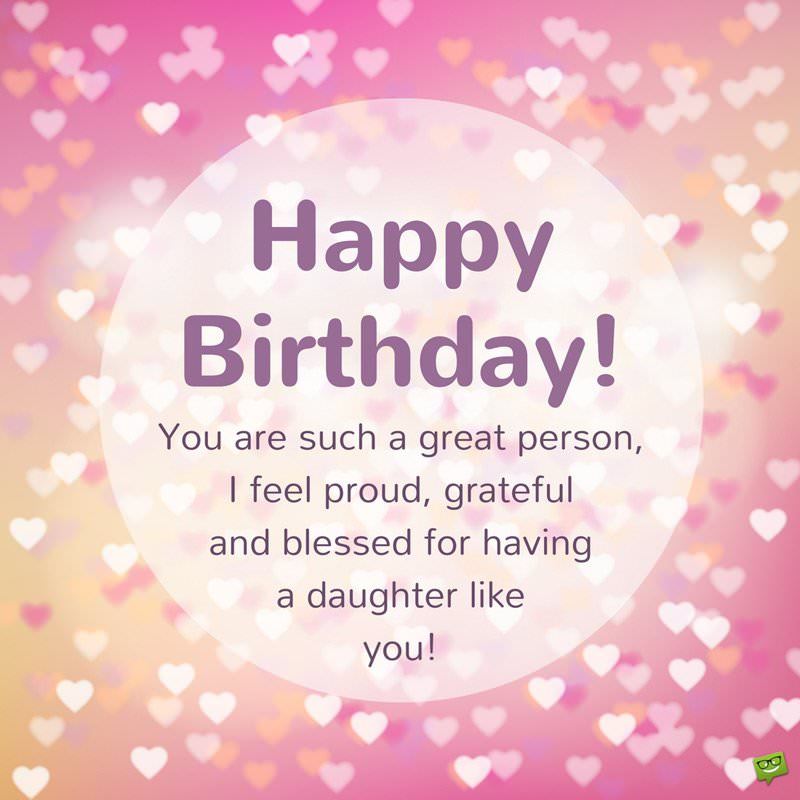 Happy Birthday You Are Such A Great Person I Feel Proud Grateful And Blessed For Having Daughter Like