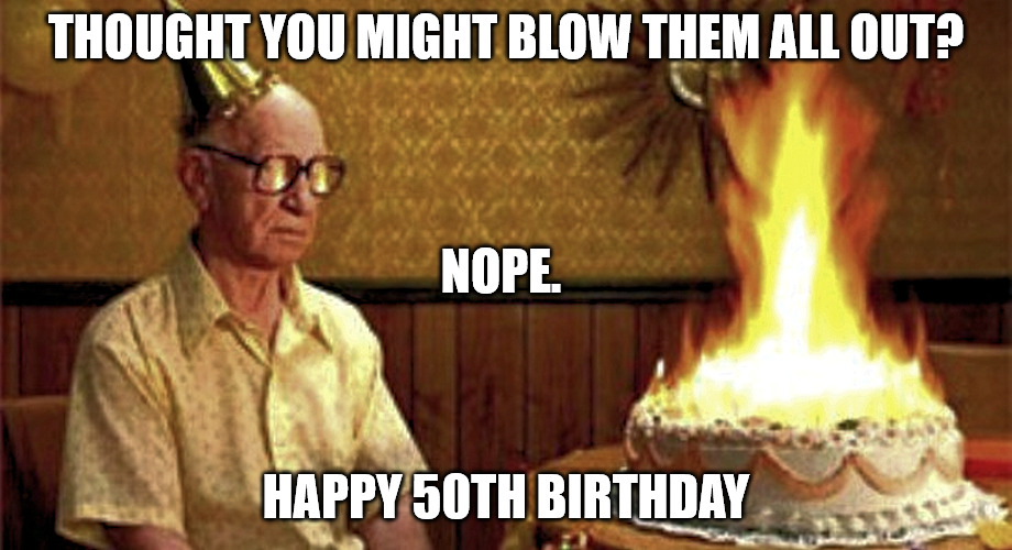 Thought you might blow them all out Funny 50th birthday meme