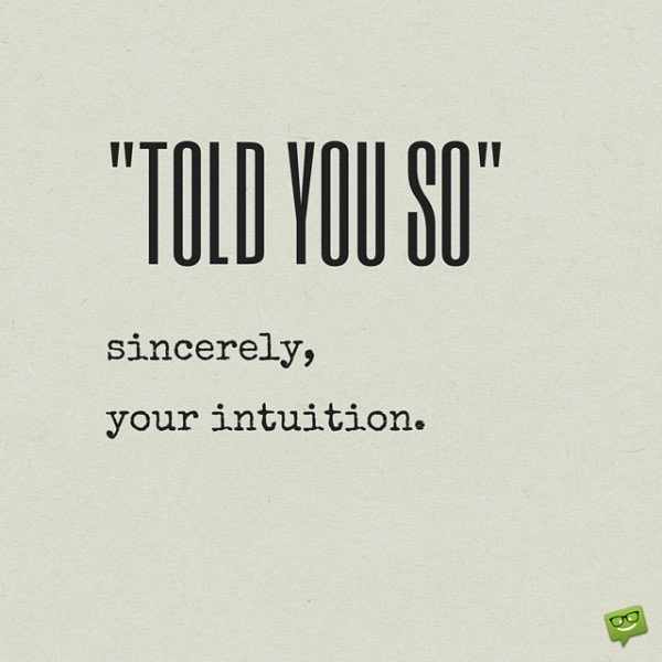 Told you so, sincerely, your intuition.