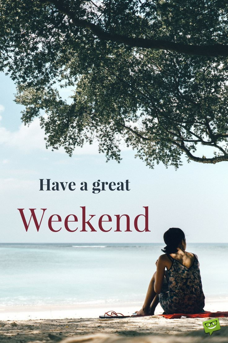 a weekend beautiful weekend quotes