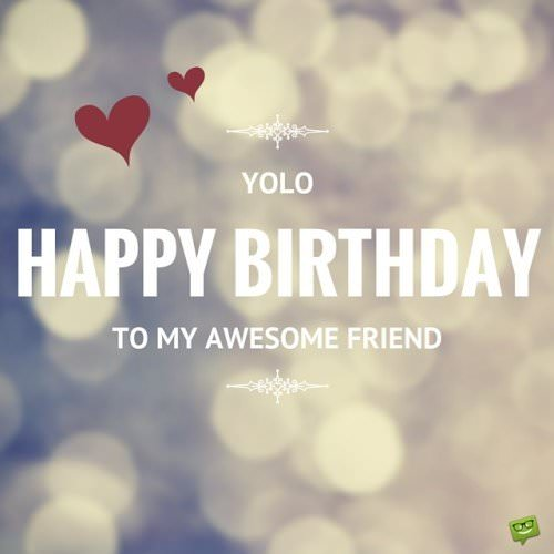 YOLO! Happy Birthday to my awesome friend.