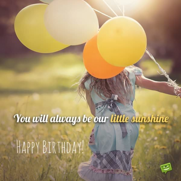 You will always be our little sunshine. Happy Birthday!