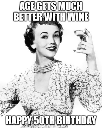 Age gets much better with wine Funny 50th birthday meme