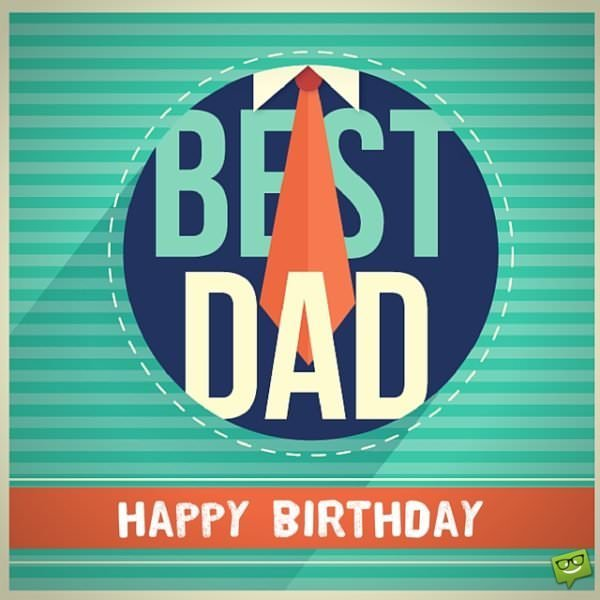 Happy Birthday to the best Dad!