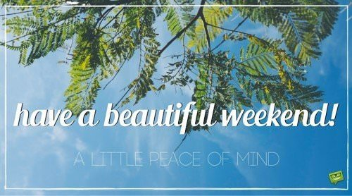 have a beautiful weekend! A little peace of mind.