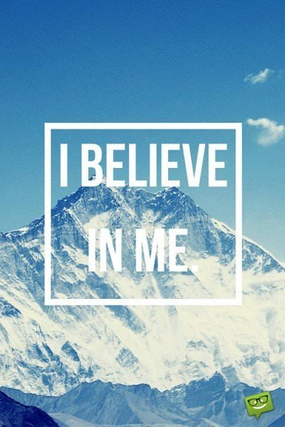 I believe in me.