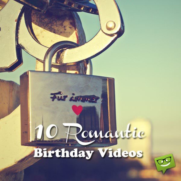 10 Romantic Birthday Videos that will Help you Say what Words Can't