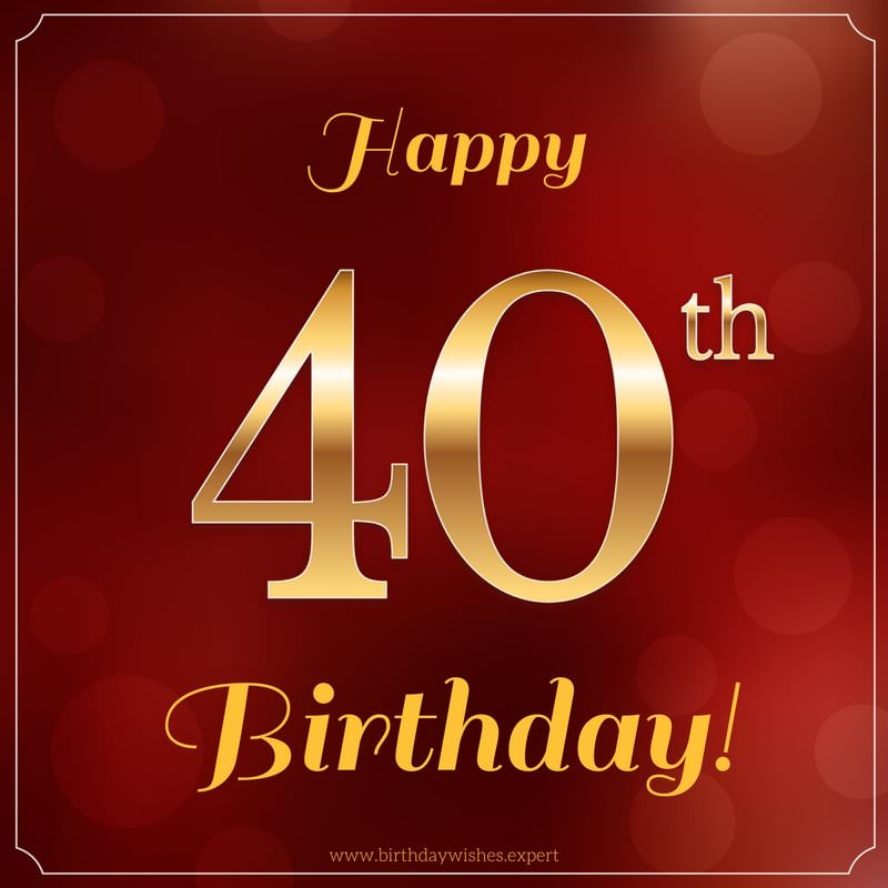 Happy 40th Birthday Wishes Happy 40th Birthday Wishes