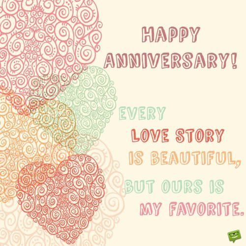 Happy Anniversary! Every love story is beautiful but our is my favorite.