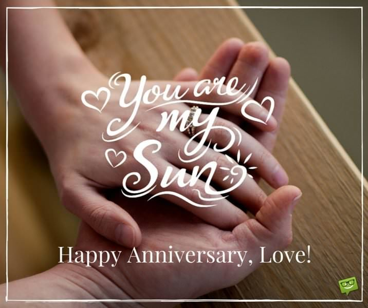 Happy Anniversary, Love! You are my sun!