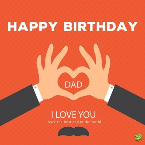 Happy Birthday, Dad. I love you. I have the best dad in the world.