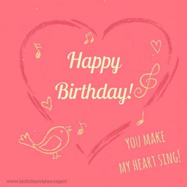 Happy Birthday! You make my heart sing.