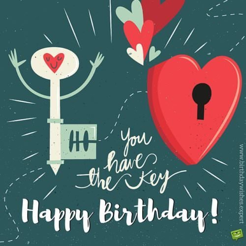 Happy Birthday! You have the key to my heart!