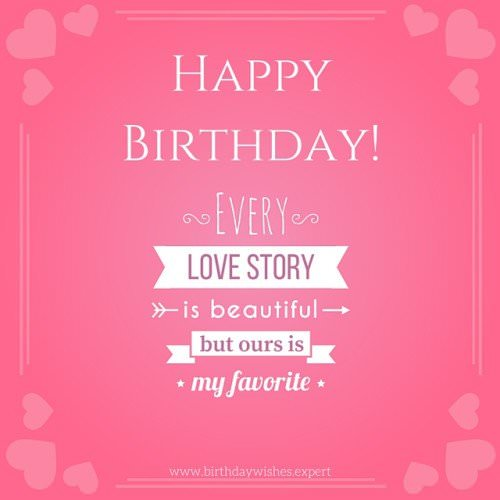 Happy Birthday. Every love story is beautiful but ours is my favorite.
