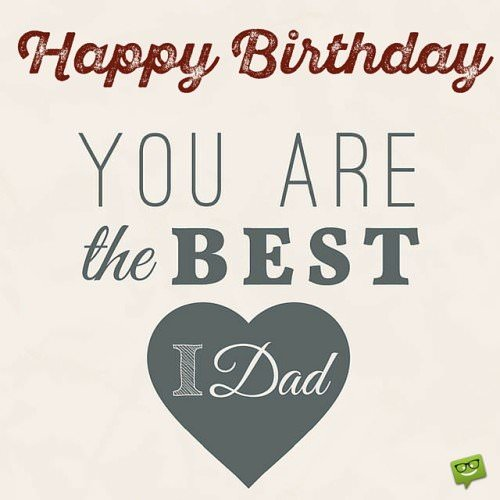 Happy Birthday. You are the best dad. I love you.
