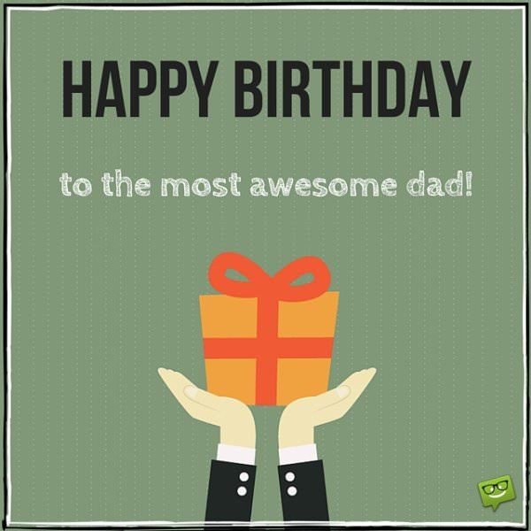 Happy birthday to the most awesome dad.