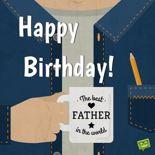 Happy Birthday! The best Father in the world.