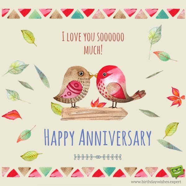 I love you soooooooo much! Happy Anniversary!