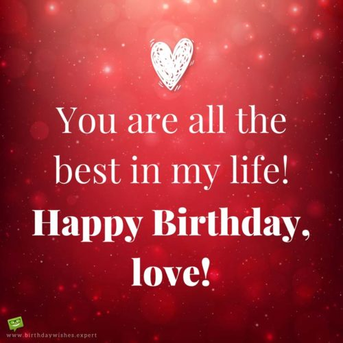 You are all the best in my life! Happy Birthday, love!
