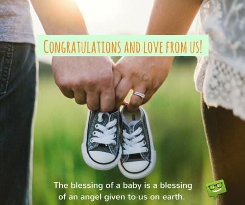 The blessing of a baby is a blessing of an angel given to us on earth. Congratulations and love from us!